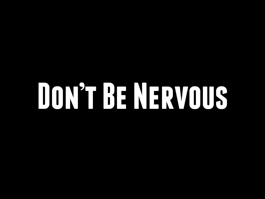 Don't Be Nervous