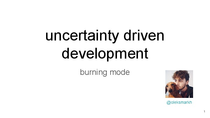 Uncertainty driven development