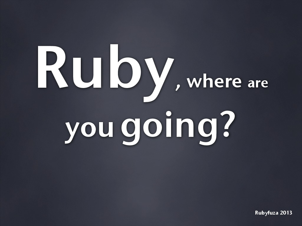 Ruby, where are you going?