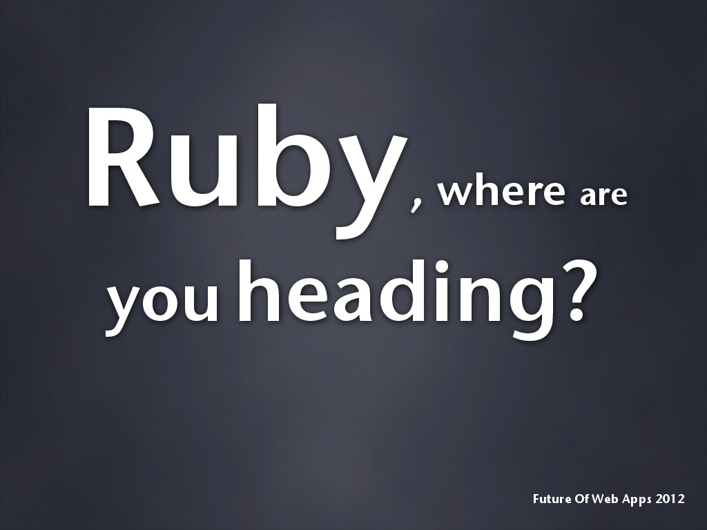 Ruby, where are you heading?