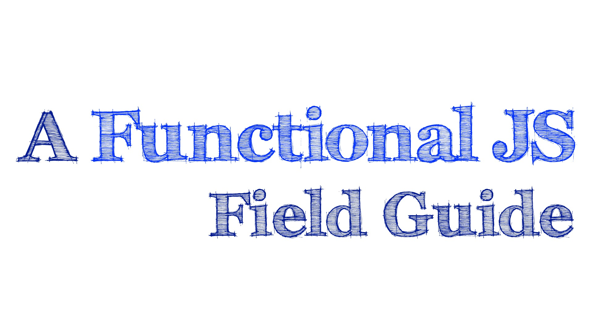 A Functional JS Field Guide