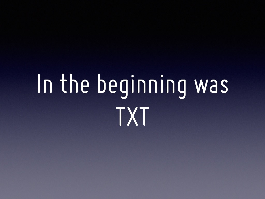 In the beginning was TXT