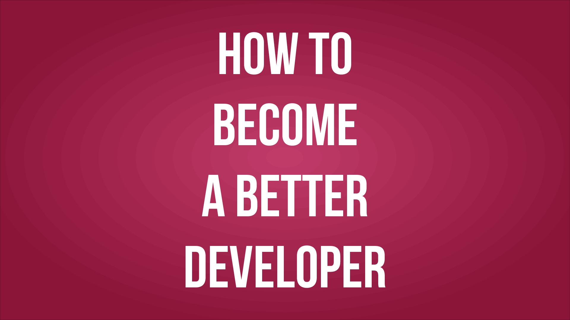 How to Become a Better Developer