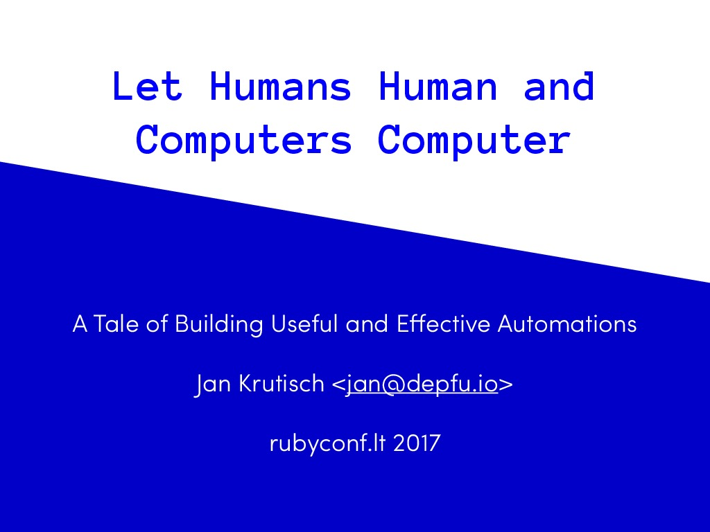 Let Humans Human and Computers Computer - RubyConf LT Edition