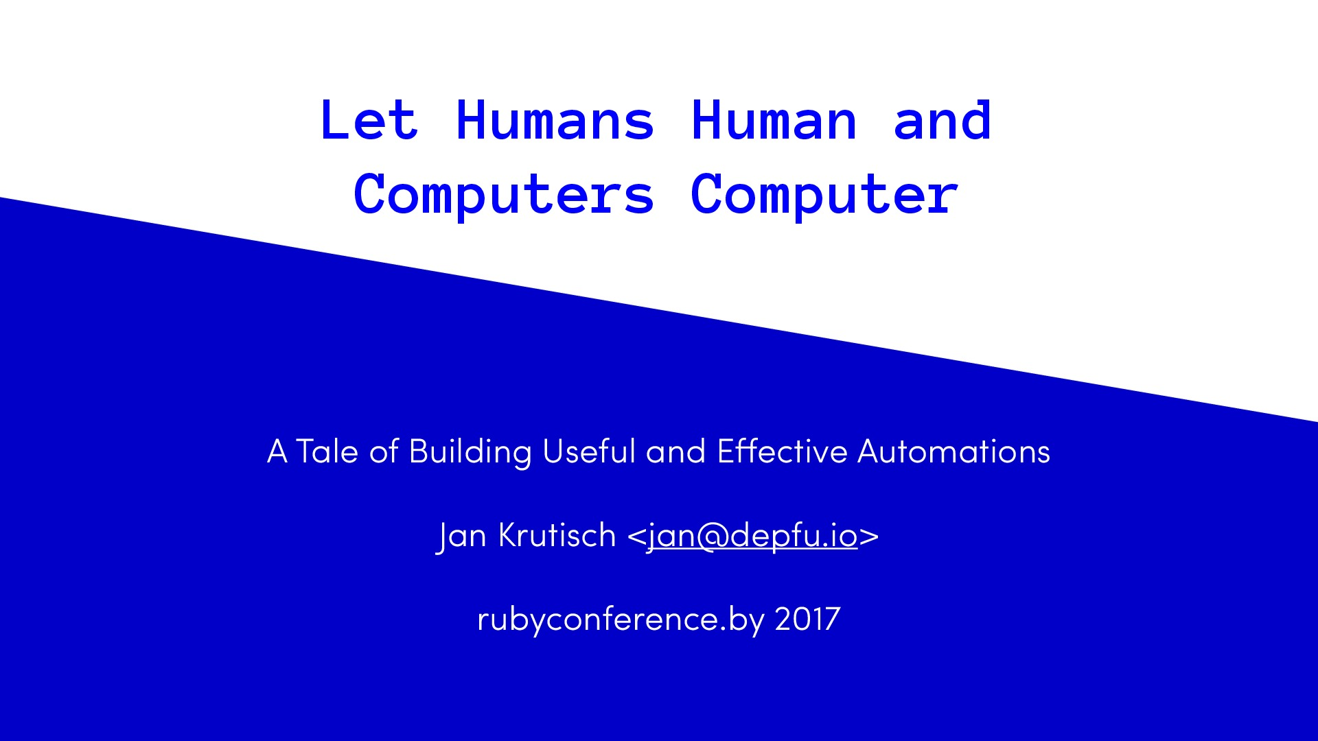 Let Humans Human and Computers Computer - RubyConf BY Edition