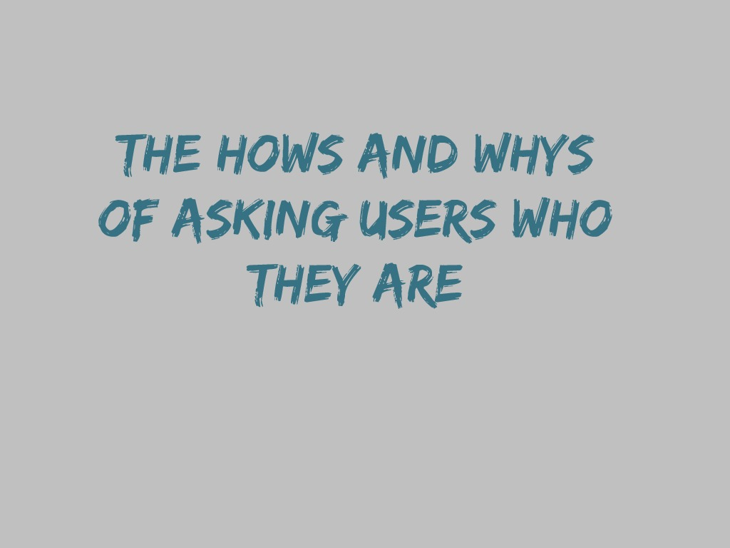 How and Why of Asking Users Who They Are - PHP Yorkshire