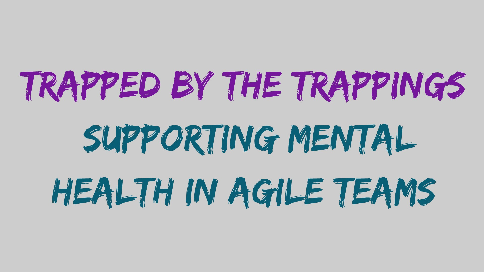 Trapped by the Trapping: Supporting mental health in Agile teams