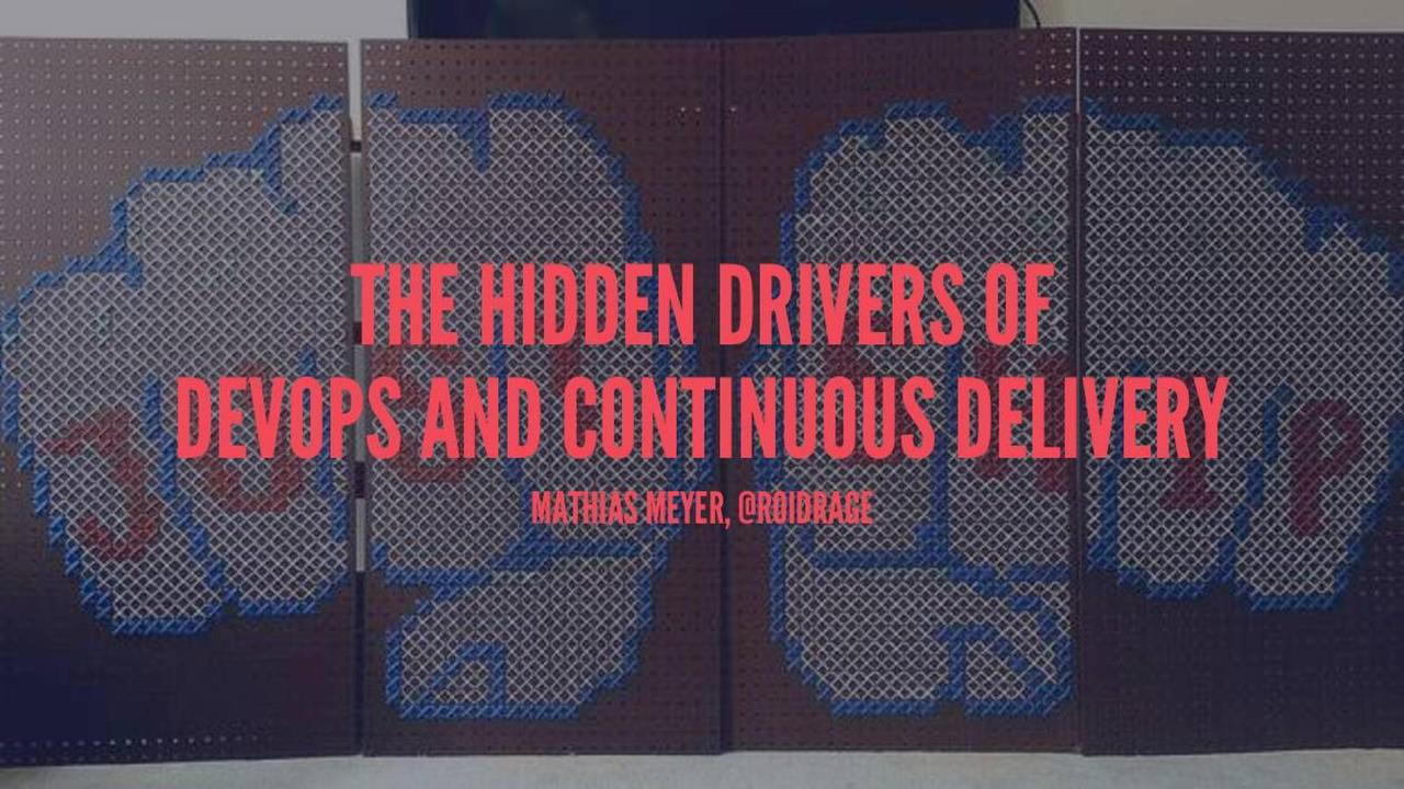 The Hidden Drivers of DevOps and Continuous Delivery