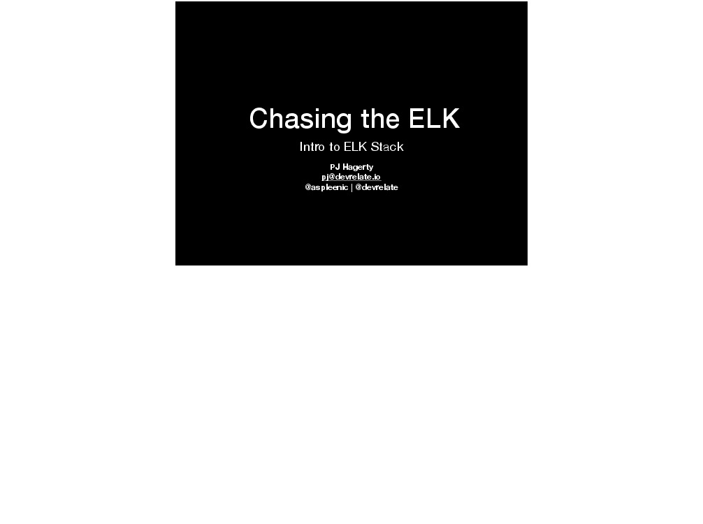 Chasing The ELK: Intro to ELK Stack