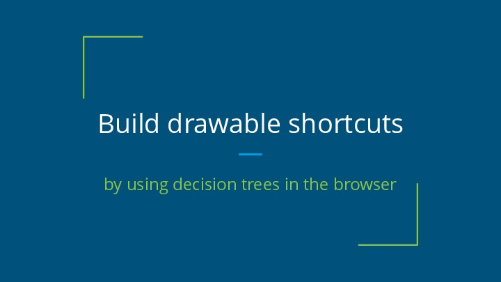 Use decision trees to build drawable shortcuts