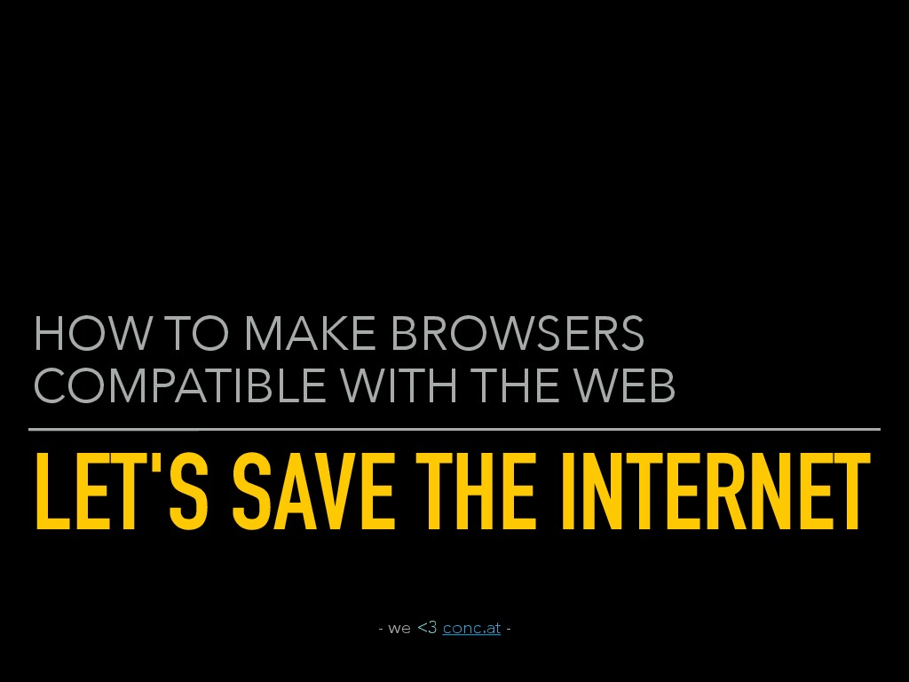 Let's save the internet: How to make browsers compatible with the web