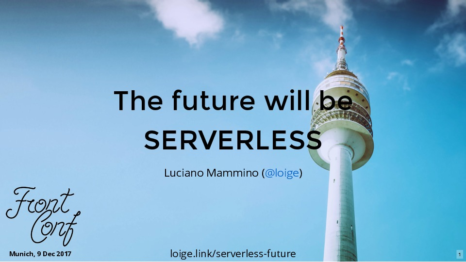 The future will be Serverless (FrontConf Munich 2017)