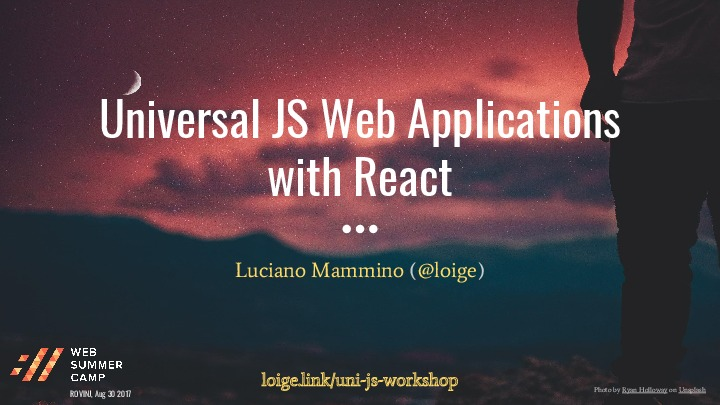 Universal JS Web Applications with React - Web Summer Camp 2017, Rovinj (Wo
