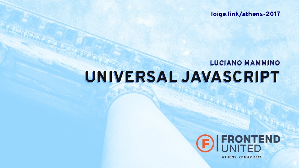 Universal JavaScript - Frontend United Athens 2017