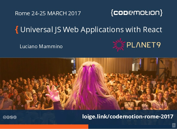 Universal JS Web Applications with React - Luciano Mammino - Codemotion Rom