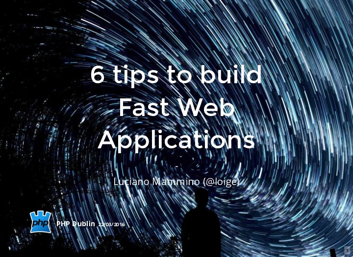6 Tips to Build Fast Web Applications (Php Dublin March 2016 Talk)