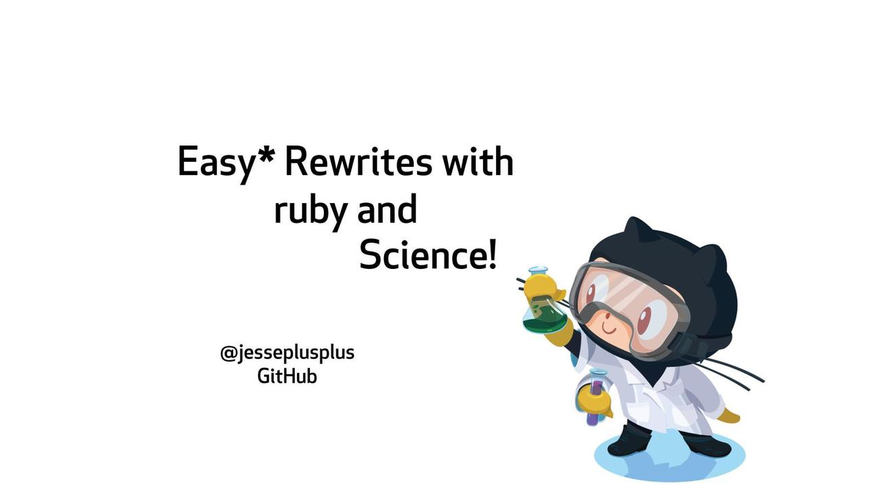 Easy Rewrites with Ruby and Science!