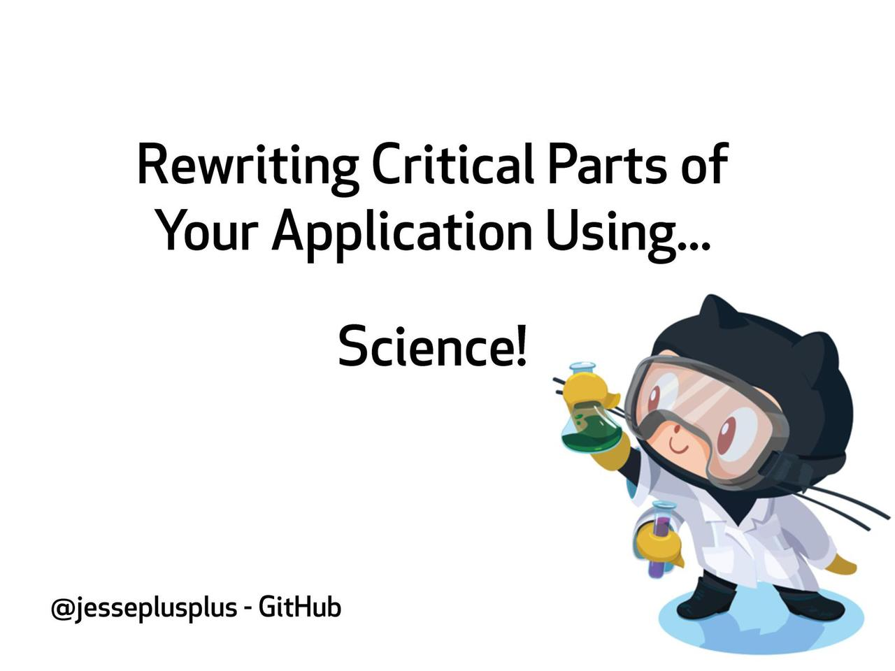Rewriting Critical Parts of Your Application Using... Science!