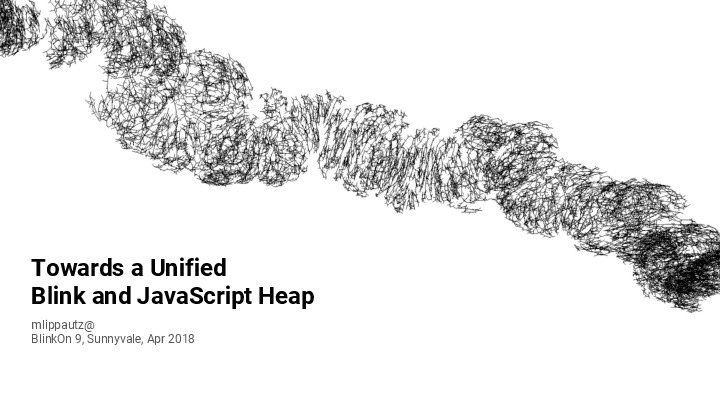 Towards a Unified  Blink and JavaScript Heap