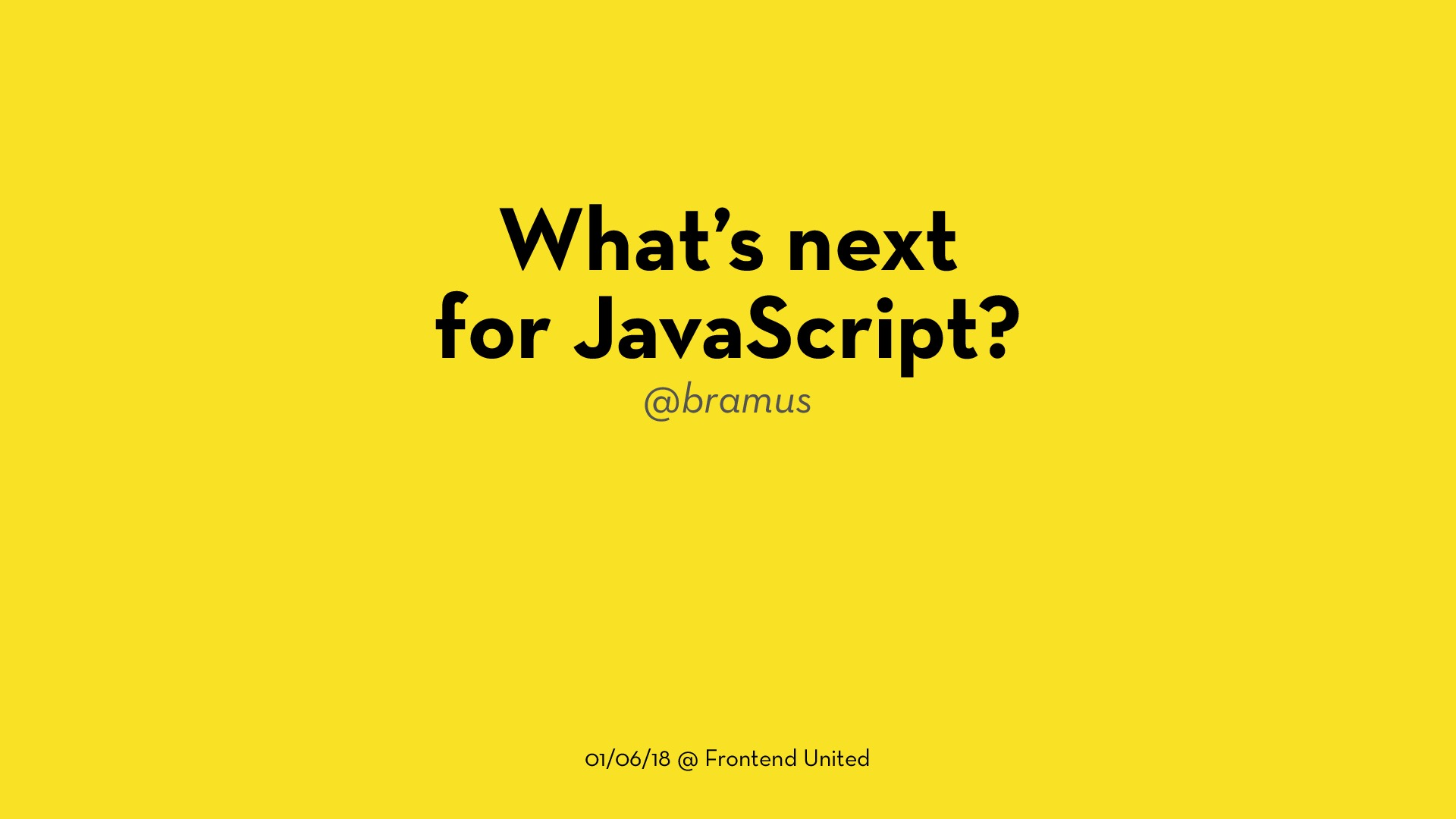 What's next for JavaScript? (2018.06.01 @ Frontend United)