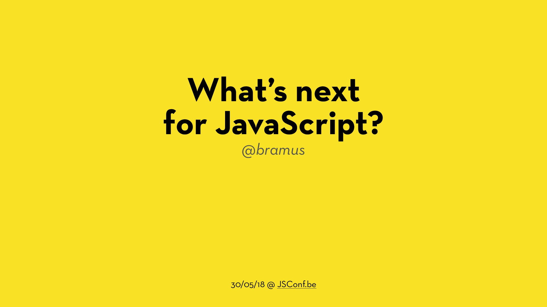 What's next for JavaScript? (2018.05.30 @ JSConf.be)