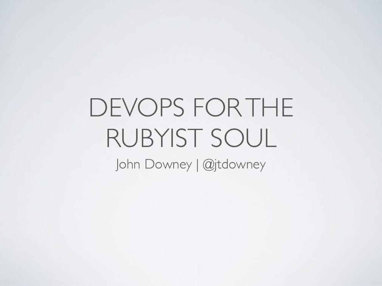 DevOps for the Rubyist Soul at Big Ruby Conf 2013