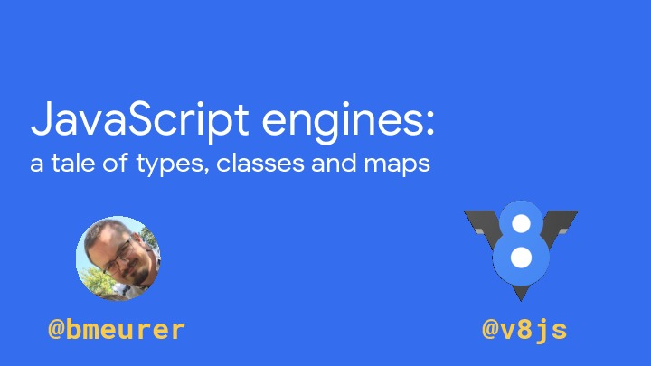 JavaScript engines: a tale of types, classes, and maps