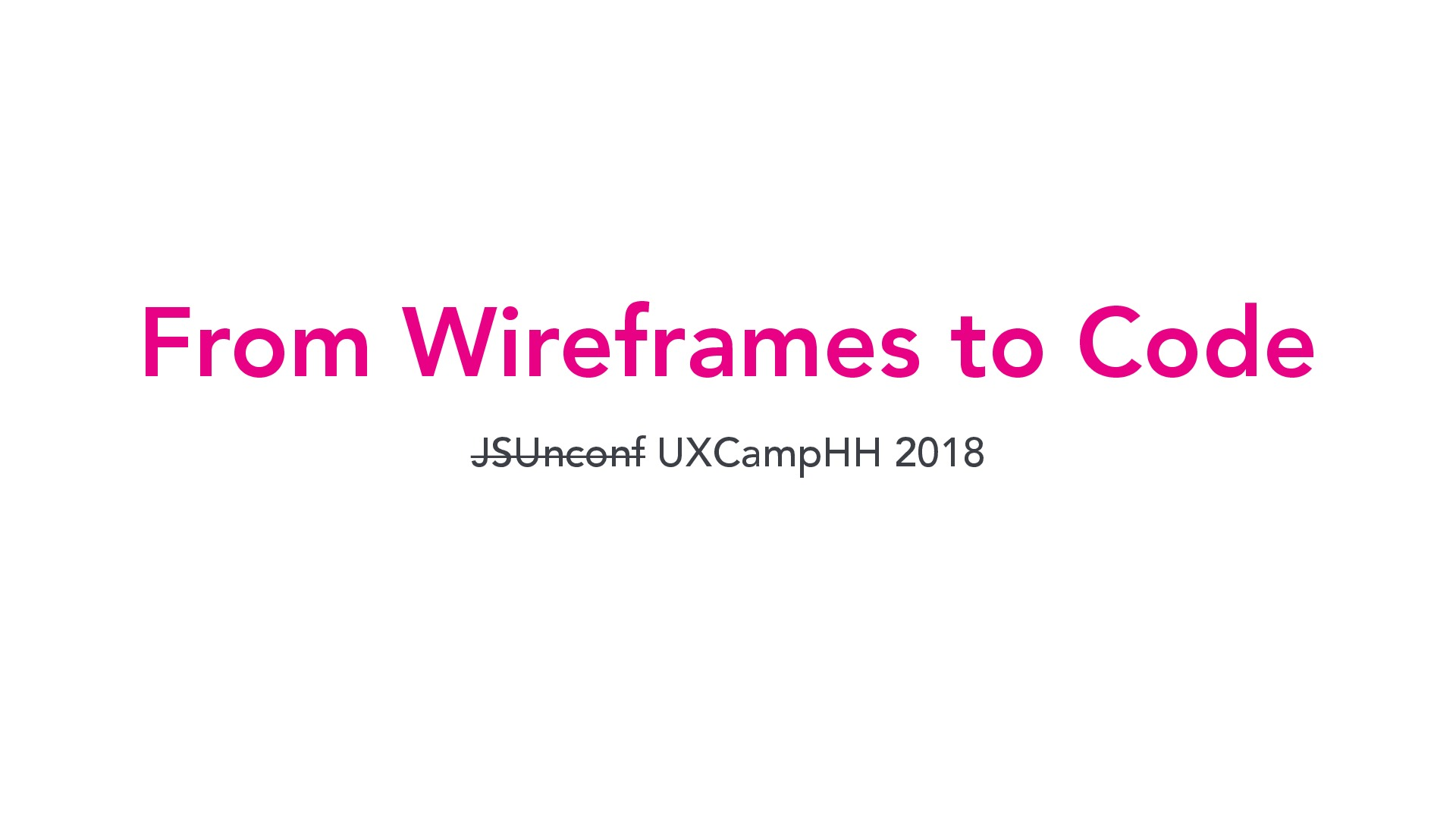 From Wireframes to Code – UXCampHH