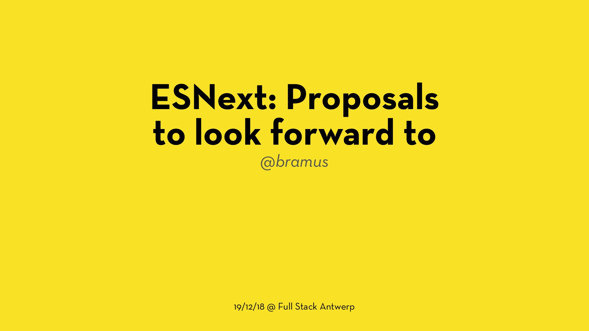 ESNext: Proposals to look forward to (2018.12.19 @ Full Stack Antwerp)