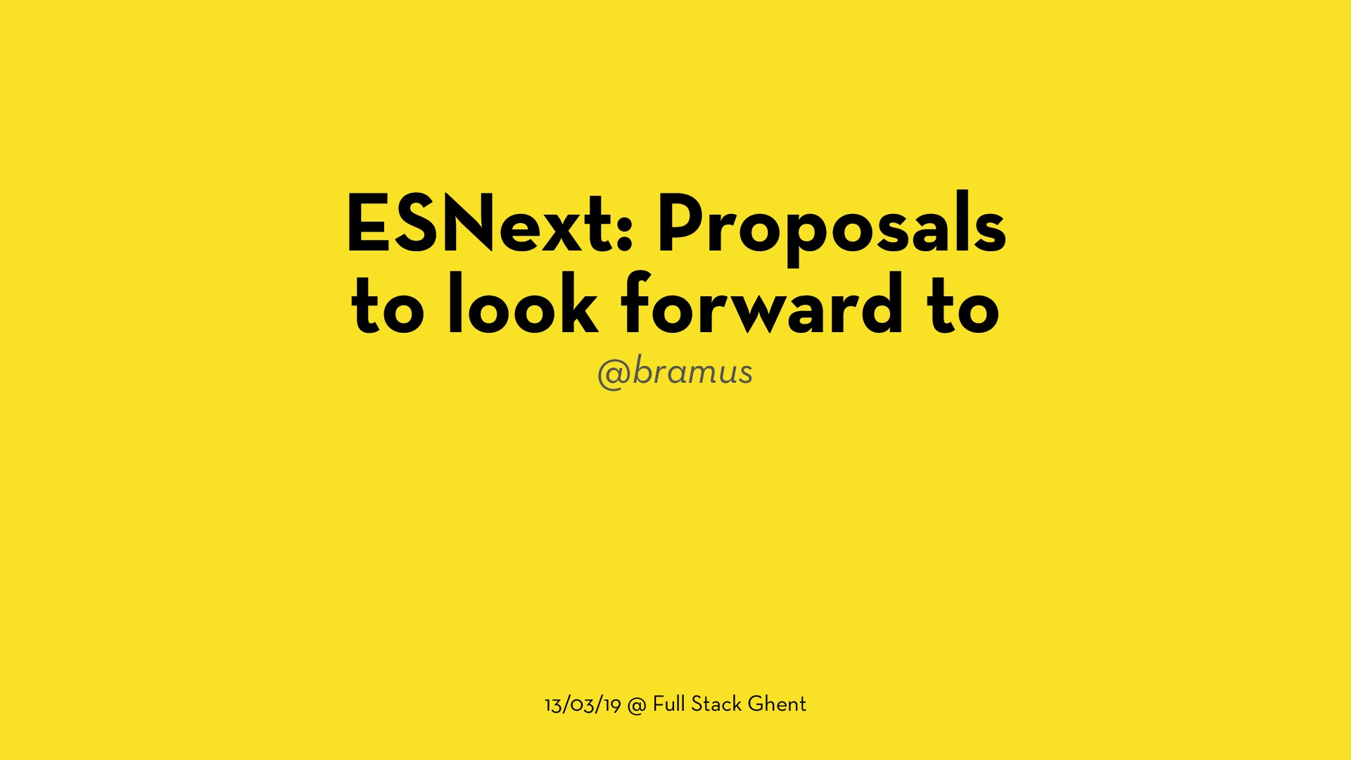 ESNext: Proposals to look forward to (2019.03.13 @ Full Stack Ghent)