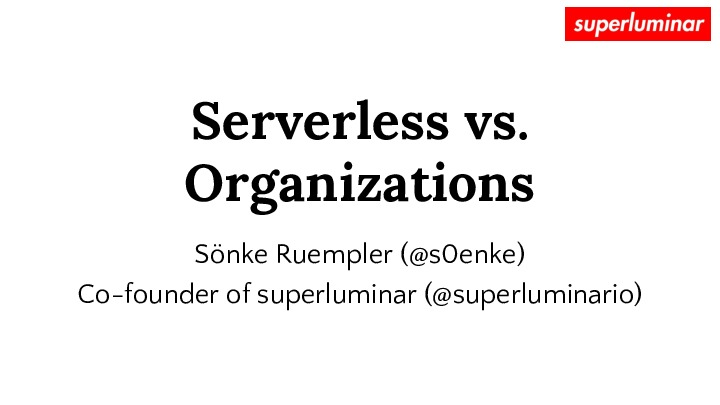 Serverless vs. Organizations: how serverless forces us to *un*learn