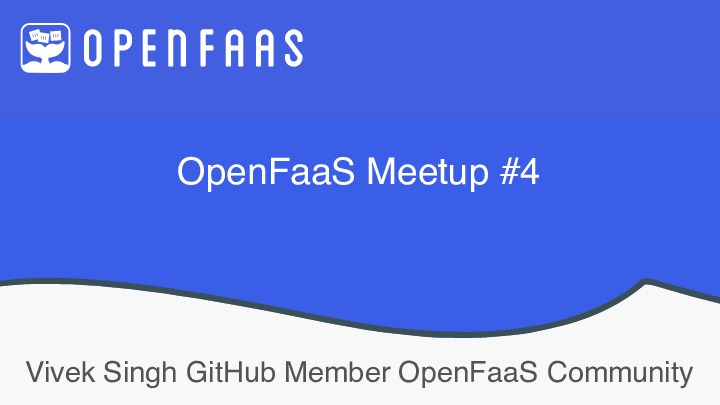 OpenFaaS Meetup #4