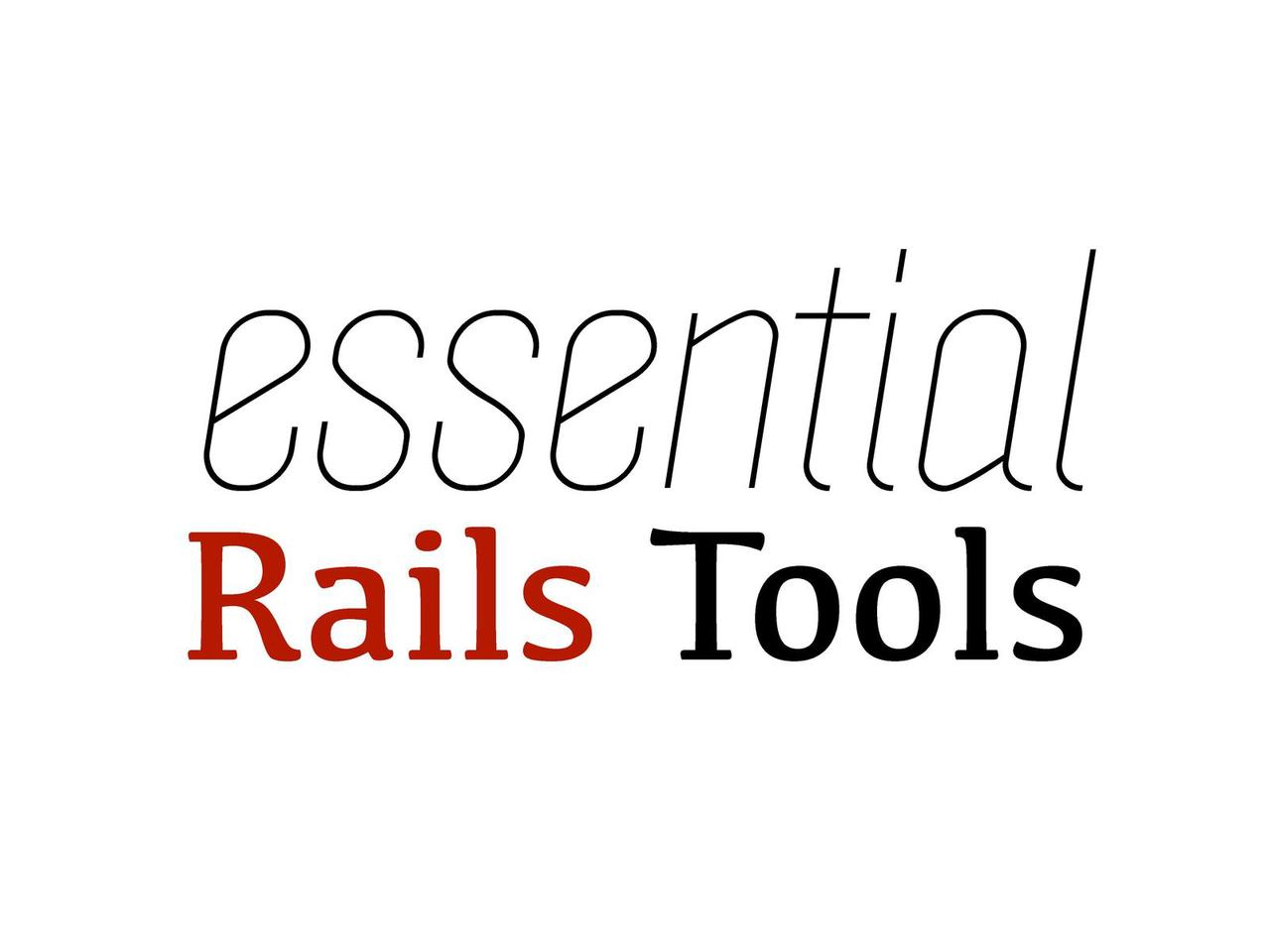 Essential Rails Tools