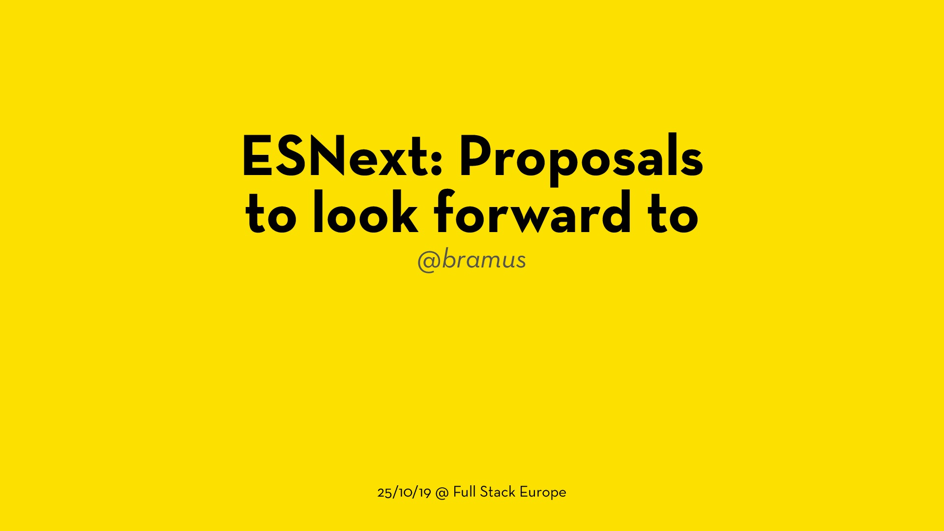 ESNext: Proposals to look forward to (2019.10.25 @ Full Stack Europe)