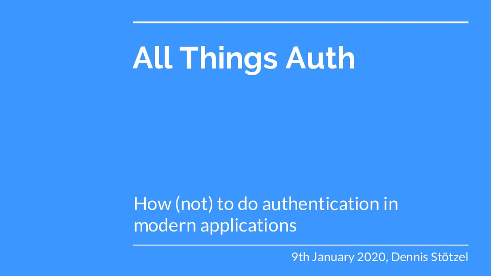 All Things Auth - How (not) to do authentication in modern applications