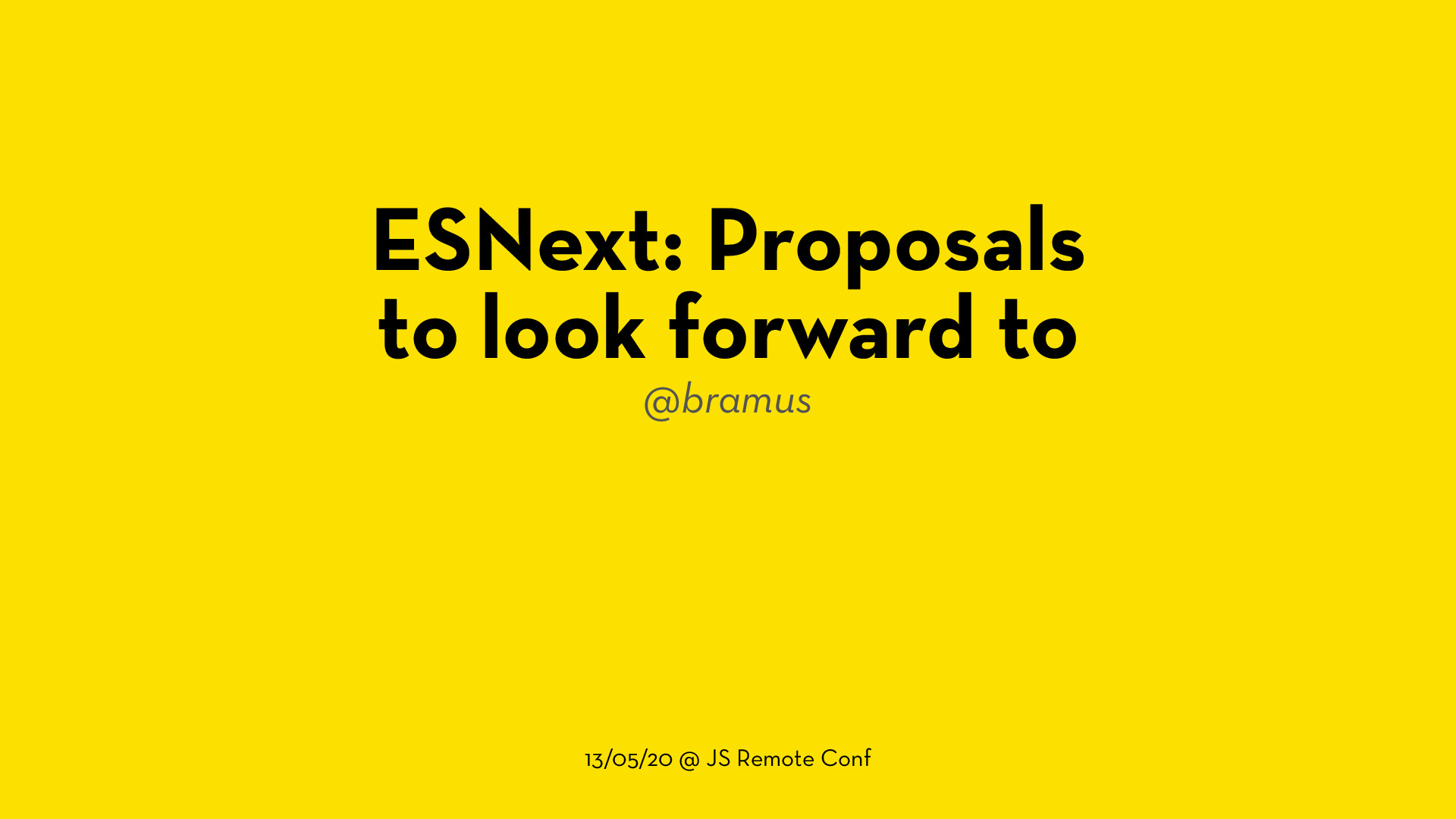 ESNext: Proposals to look forward to (2020.05.13 @ JavaScript Remote Conf)