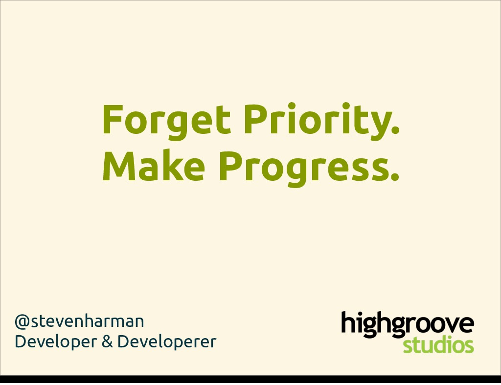 Forget Priority. Make Progress.