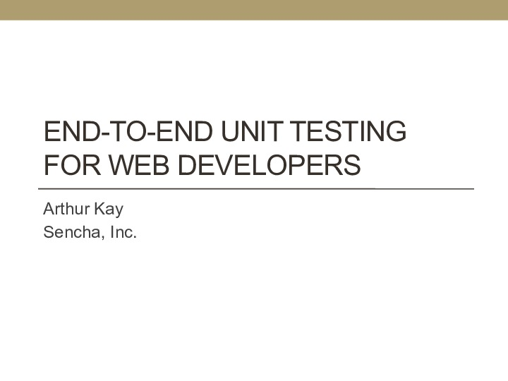 End to End Unit Testing for Web Developers