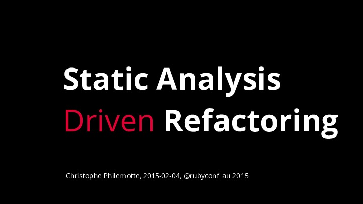 RubyConf AU 2015: Static Analysis Driven Refactoring