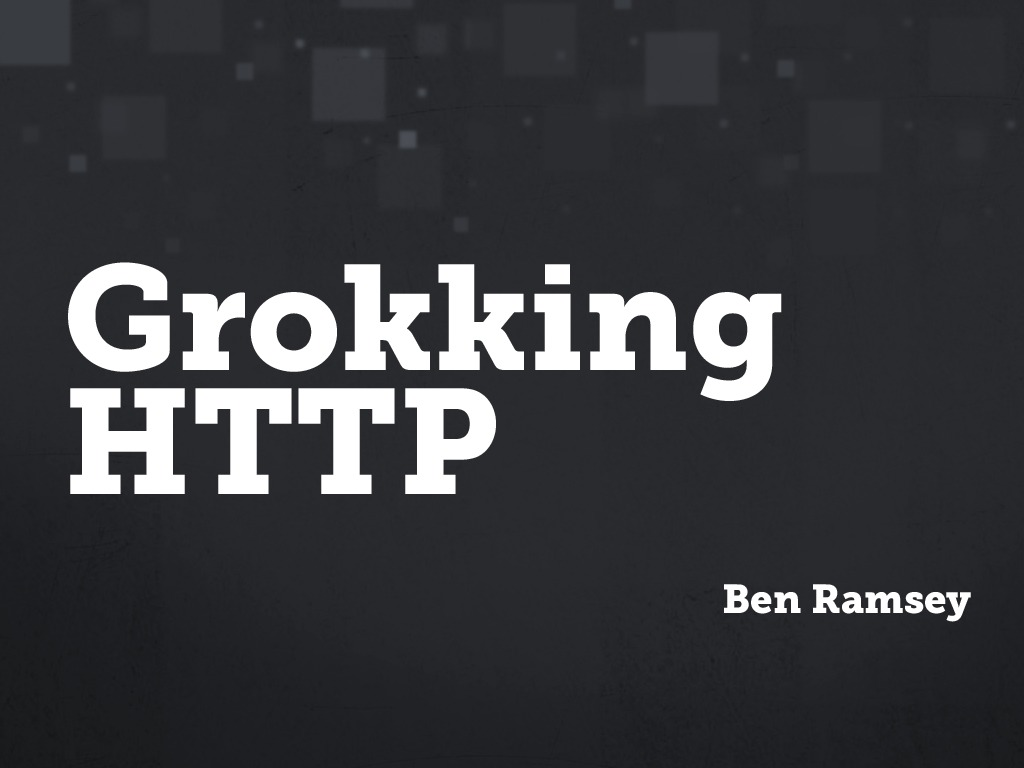 Grokking HTTP (Lone Star PHP 2014)