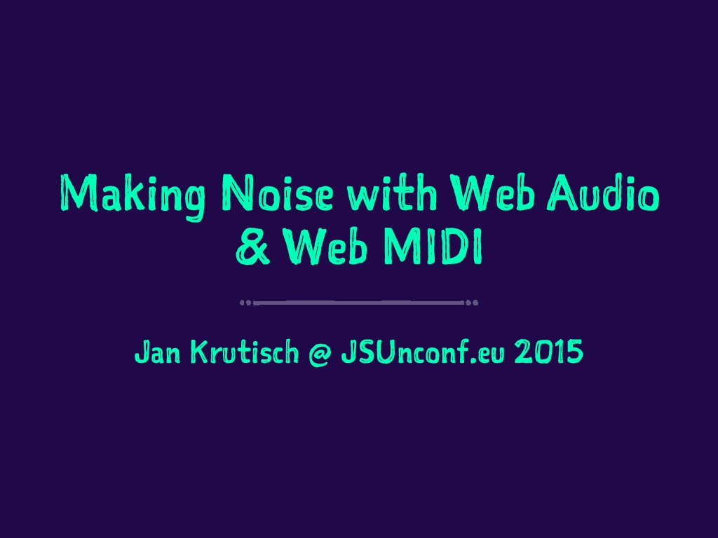 Making Noise with Web Audio and Web MIDI