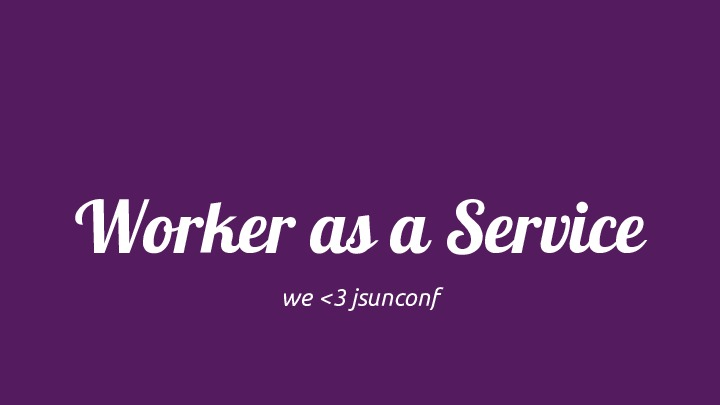 Worker as a Service