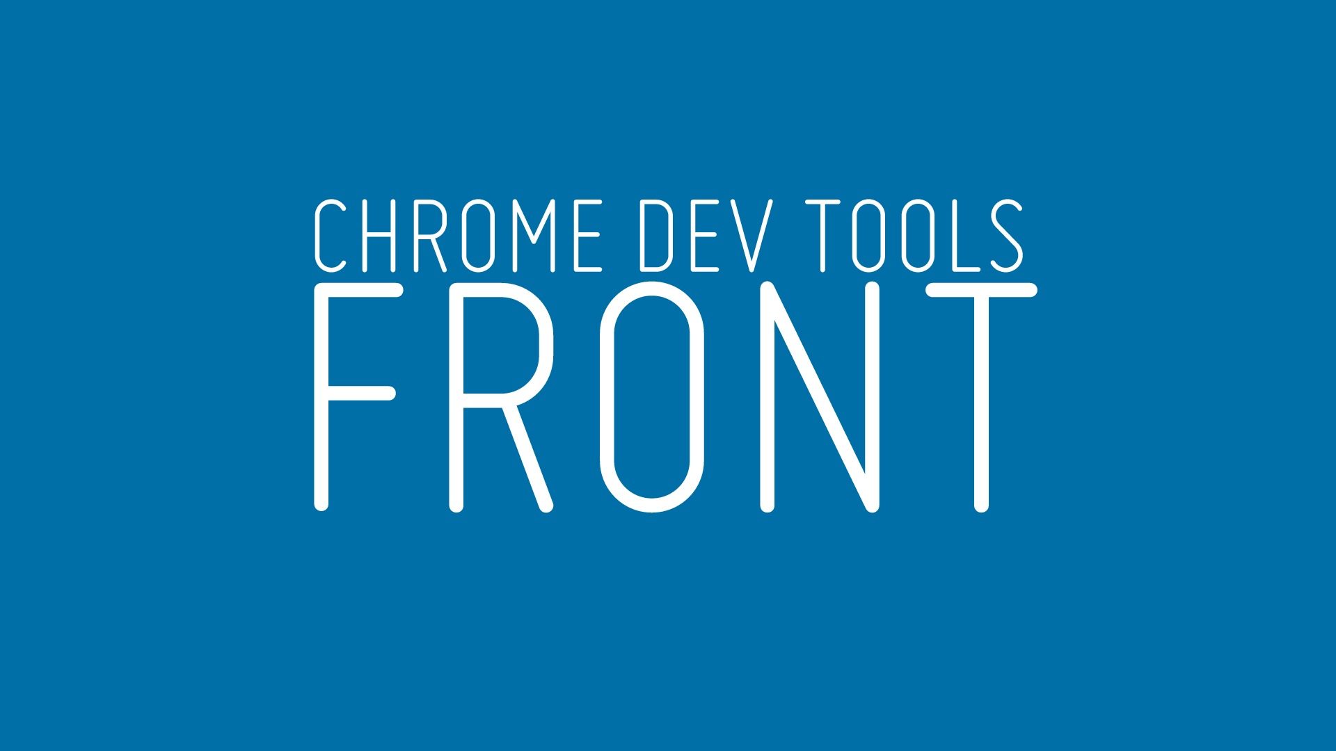 Chrome DevTools: Front to Back