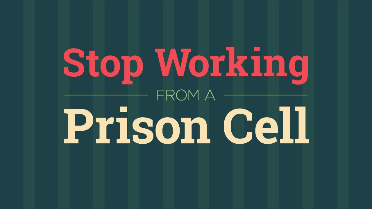 Stop Working from a Prison Cell