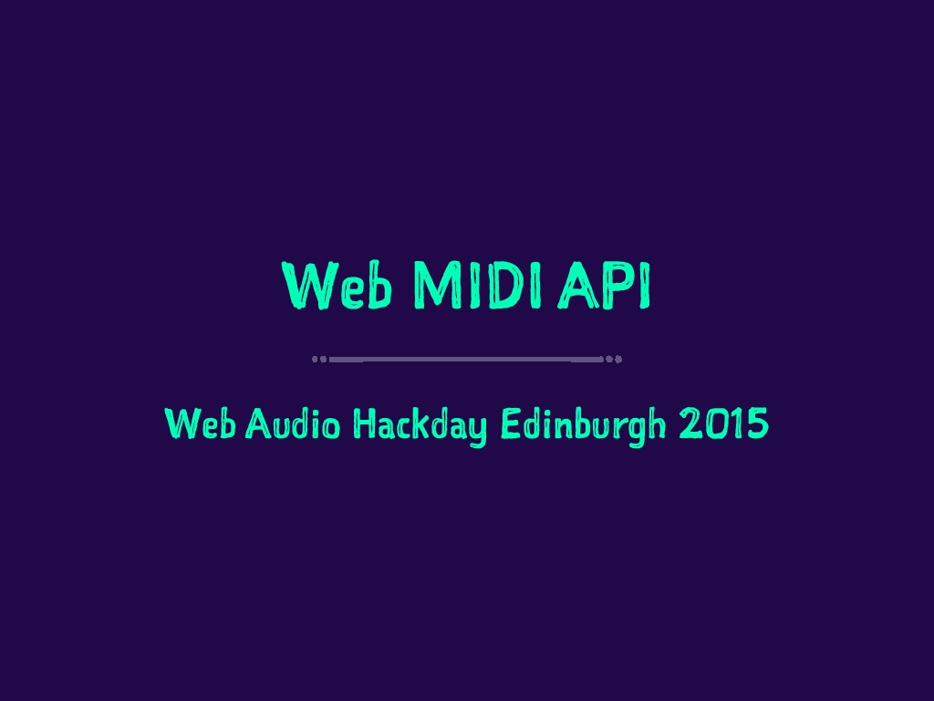 Web Audio Hackday EDI - The Web MIDI API