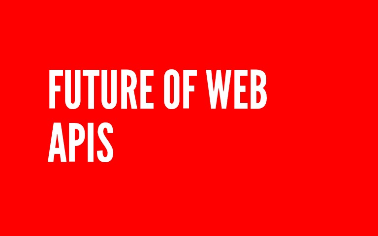 The Future of Web APIs