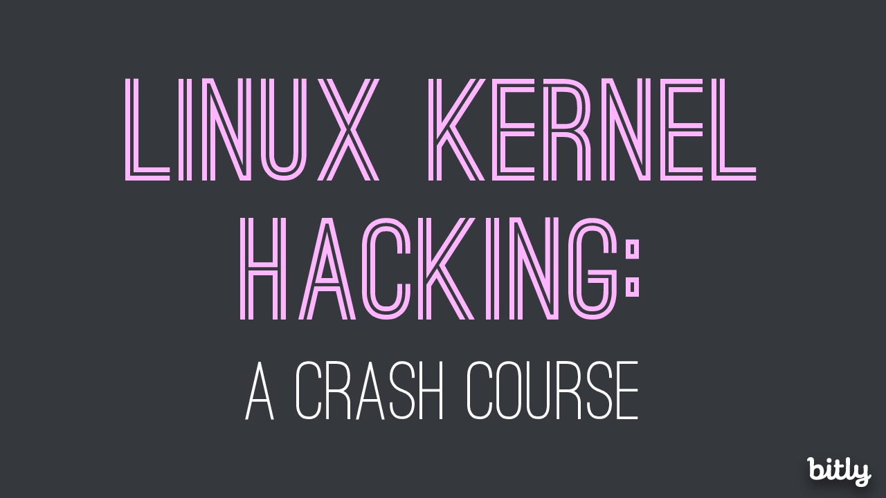 Linux Kernel Hacking: A Crash Course