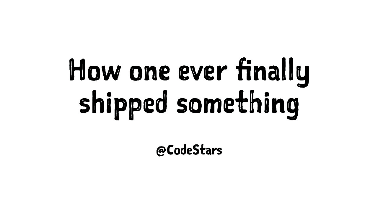 The story of one who ever finally shipped something