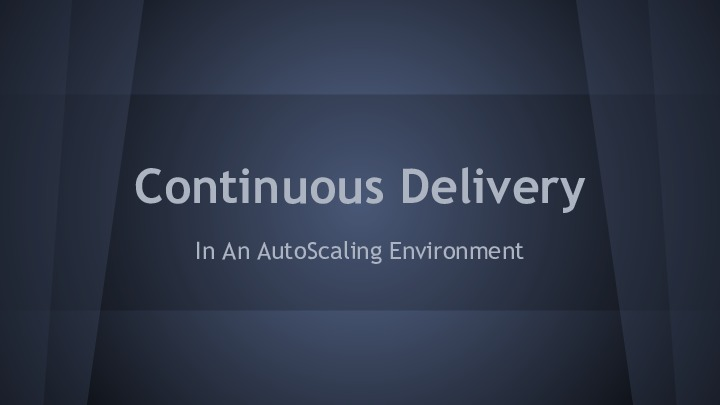 Continuous Delivery In An AutoScaling Environment