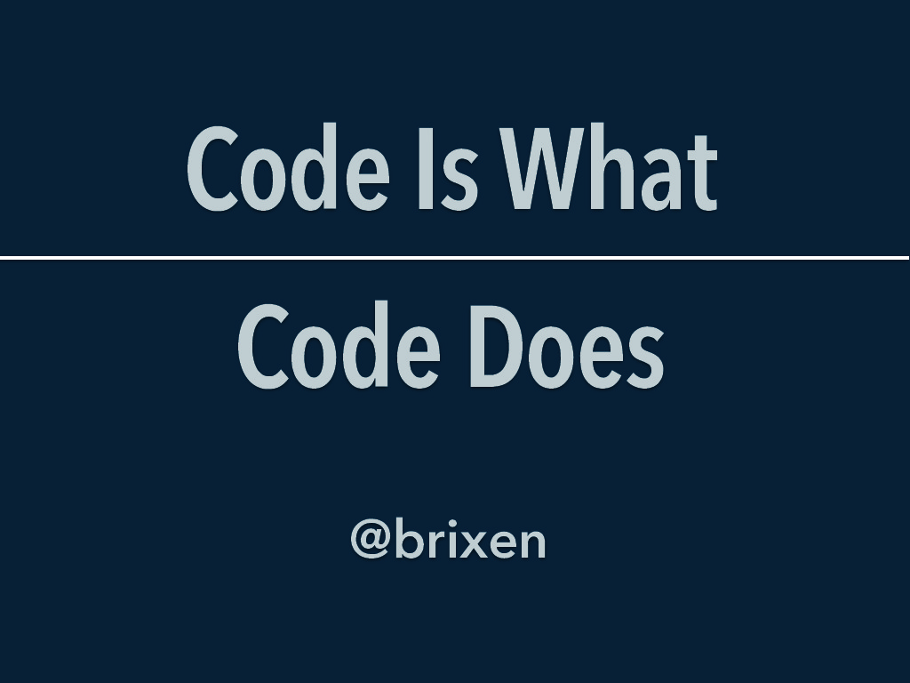 Code Is What Code Does